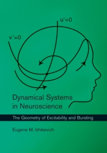 Dynamical Systems in Neuroscience : The Geometry of Excitability and Bursting, Paperback Book
