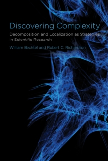 Discovering Complexity : Decomposition and Localization as Strategies in Scientific Research, Paperback / softback Book