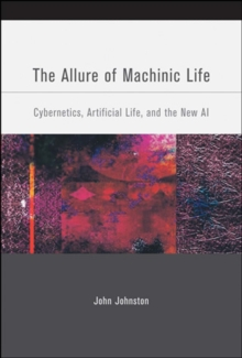 The Allure of Machinic Life : Cybernetics, Artificial Life, and the New AI, Paperback / softback Book