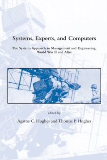 Systems, Experts, and Computers : The Systems Approach in Management and Engineering, World War II and After, Paperback / softback Book