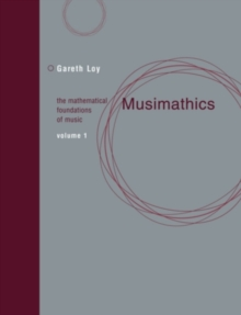 Musimathics : The Mathematical Foundations of Music Volume 1, Paperback / softback Book