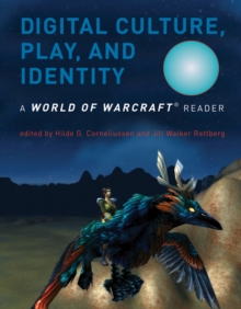 Digital Culture, Play, and Identity : A World of Warcraft (R) Reader, Paperback / softback Book