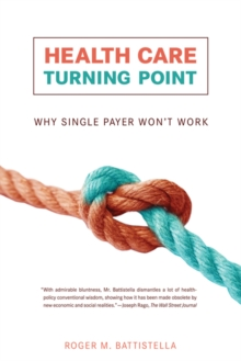Health Care Turning Point : Why Single Payer Won't Work, Paperback / softback Book