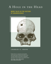 A Hole in the Head : More Tales in the History of Neuroscience, Paperback / softback Book