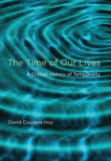 The Time of Our Lives : A Critical History of Temporality, Paperback / softback Book