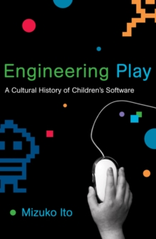 Engineering Play : A Cultural History of Children's Software, Paperback / softback Book