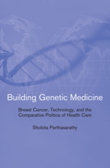 Building Genetic Medicine : Breast Cancer, Technology, and the Comparative Politics of Health Care, Paperback / softback Book