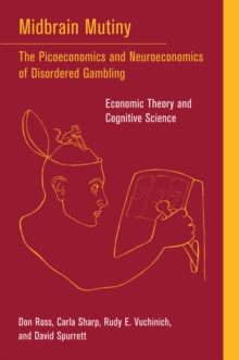 Midbrain Mutiny : The Picoeconomics and Neuroeconomics of Disordered Gambling: Economic Theory and Cognitive Science, Paperback Book