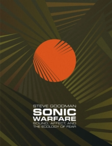 Sonic Warfare : Sound, Affect, and the Ecology of Fear, Paperback Book