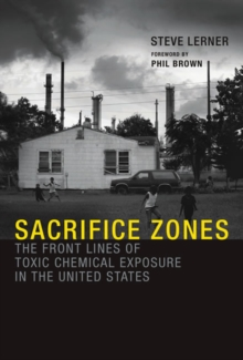 Sacrifice Zones : The Front Lines of Toxic Chemical Exposure in the United States, Paperback Book