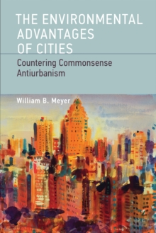 The Environmental Advantages of Cities : Countering Commonsense Antiurbanism, Paperback / softback Book