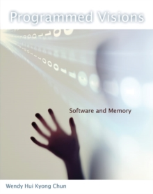Programmed Visions : Software and Memory, Paperback / softback Book