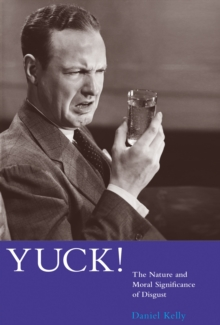 Yuck! : The Nature and Moral Significance of Disgust, Paperback / softback Book