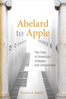 Abelard to Apple : The Fate of American Colleges and Universities, Paperback / softback Book