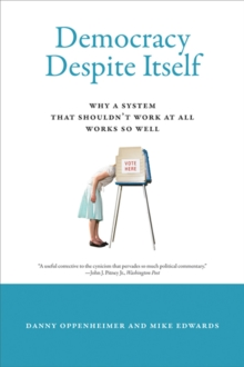 Democracy Despite Itself : Why a System That Shouldn't Work at All Works So Well, Paperback / softback Book
