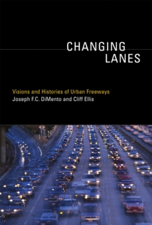 Changing Lanes : Visions and Histories of Urban Freeways, Paperback / softback Book