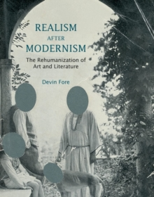 Realism after Modernism : The Rehumanization of Art and Literature, Paperback / softback Book