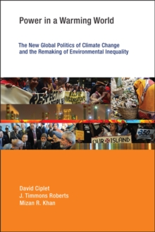 Power in a Warming World : The New Global Politics of Climate Change and the Remaking of Environmental Inequality, Paperback / softback Book