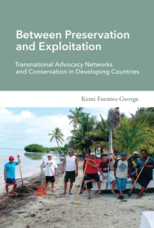 Between Preservation and Exploitation : Transnational Advocacy Networks and Conservation in Developing Countries, Paperback Book