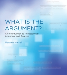 What Is the Argument? : An Introduction to Philosophical Argument and Analysis, Paperback Book
