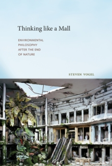 Thinking like a Mall : Environmental Philosophy after the End of Nature, Paperback / softback Book