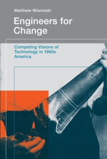 Engineers for Change : Competing Visions of Technology in 1960s America, Paperback / softback Book