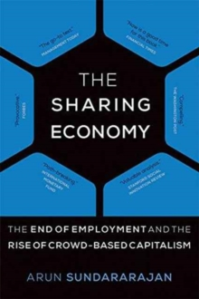 The Sharing Economy : The End of Employment and the Rise of Crowd-Based Capitalism, Paperback Book
