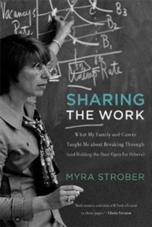 Sharing the Work : What My Family and Career Taught Me about Breaking Through (and Holding the Door Open for Others), Paperback / softback Book