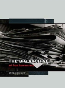 The Big Archive : Art From Bureaucracy, Paperback / softback Book