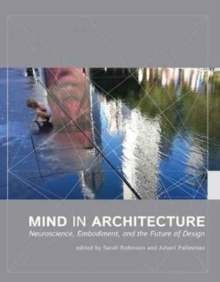 Mind in Architecture : Neuroscience, Embodiment, and the Future of Design, Paperback / softback Book