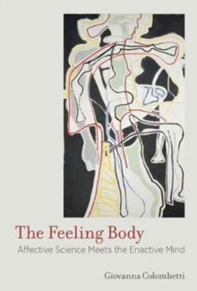 The Feeling Body : Affective Science Meets the Enactive Mind, Paperback / softback Book