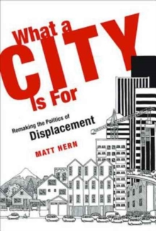What a City Is For : Remaking the Politics of Displacement, Paperback / softback Book