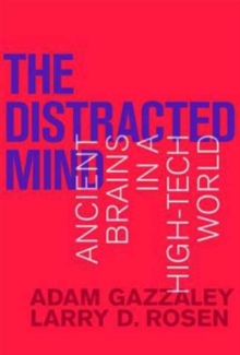 The Distracted Mind : Ancient Brains in a High-Tech World, Paperback Book