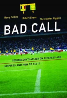 Bad Call : Technology's Attack on Referees and Umpires and How to Fix It, Paperback / softback Book