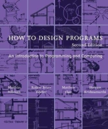 How to Design Programs : An Introduction to Programming and Computing, Paperback / softback Book