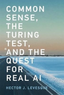 Common Sense, the Turing Test, and the Quest for Real AI, Paperback / softback Book