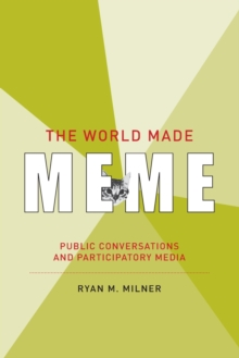 The World Made Meme : Public Conversations and Participatory Media, Paperback / softback Book
