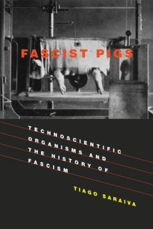 Fascist Pigs : Technoscientific Organisms and the History of Fascism, Paperback / softback Book