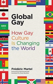 Global Gay : How Gay Culture Is Changing the World, Paperback / softback Book