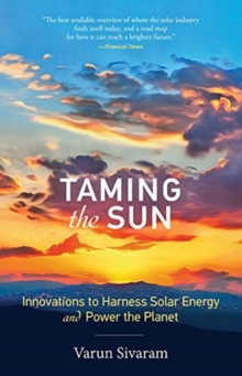 Taming the Sun : Innovations to Harness Solar Energy and Power the Planet, Paperback / softback Book