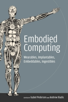 Embodied Computing : Wearables, Implantables, Embeddables, Ingestibles, Paperback / softback Book