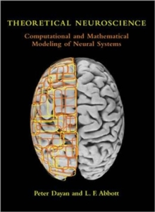 Theoretical Neuroscience : Computational and Mathematical Modeling of Neural Systems, Paperback / softback Book
