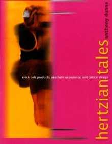 Hertzian Tales : Electronic Products, Aesthetic Experience, and Critical Design, Paperback / softback Book