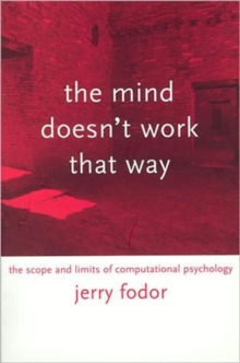 The Mind Doesn't Work That Way : The Scope and Limits of Computational Psychology, Paperback Book