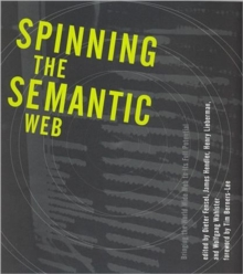 Spinning the Semantic Web : Bringing the World Wide Web to Its Full Potential, Paperback / softback Book
