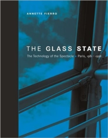 The Glass State : The Technology of the Spectacle, Paris, 1981-1998, Paperback / softback Book