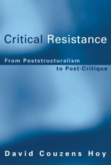Critical Resistance : From Poststructuralism to Post-Critique, Paperback / softback Book