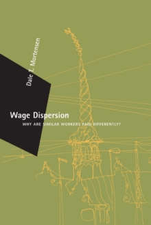 Wage Dispersion : Why Are Similar Workers Paid Differently?, Paperback / softback Book