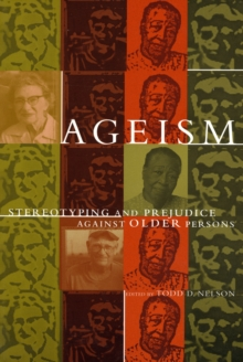 Ageism : Stereotyping and Prejudice against Older Persons, Paperback / softback Book