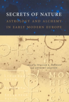 Secrets of Nature : Astrology and Alchemy in Early Modern Europe, Paperback / softback Book